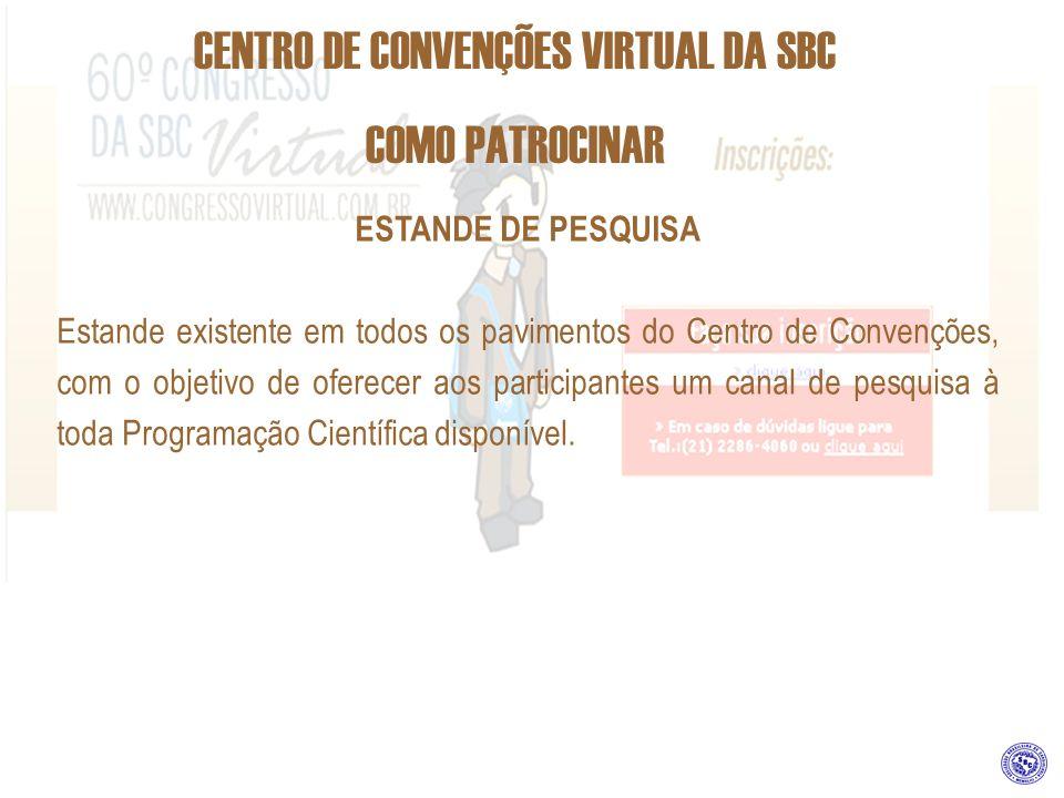 CENTRO DE CONVENÇÕES VIRTUAL DA SBC COMO PATROCINAR ESTANDE DE PESQUISA Estande existente em todos os pavimentos do Centro de Convenções, com o objeti