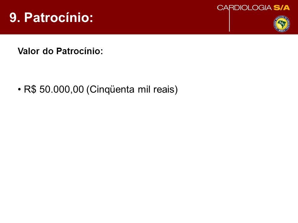 9. Patrocínio: Valor do Patrocínio: R$ 50.000,00 (Cinqüenta mil reais)
