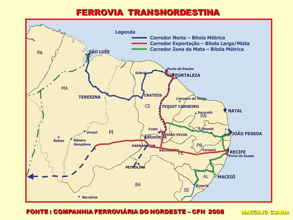 FERROVIA TRANSNORDESTINA FONTE : COMPANHIA FERROVIÁRIA DO NORDESTE – CFN 2008 MARCILIO CUNHA