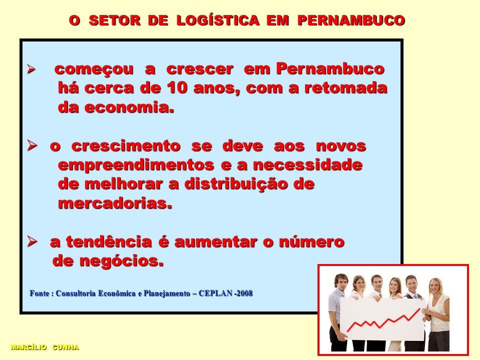 MARCÍLIO CUNHA O SETOR DE LOGÍSTICA EM PERNAMBUCO começou a crescer em Pernambuco começou a crescer em Pernambuco há cerca de 10 anos, com a retomada há cerca de 10 anos, com a retomada da economia.