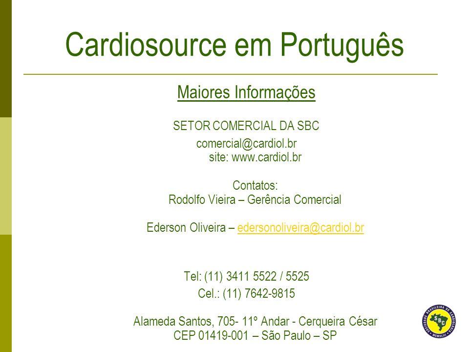 Cardiosource em Português Maiores Informações SETOR COMERCIAL DA SBC comercial@cardiol.br site: www.cardiol.br Contatos: Rodolfo Vieira – Gerência Com