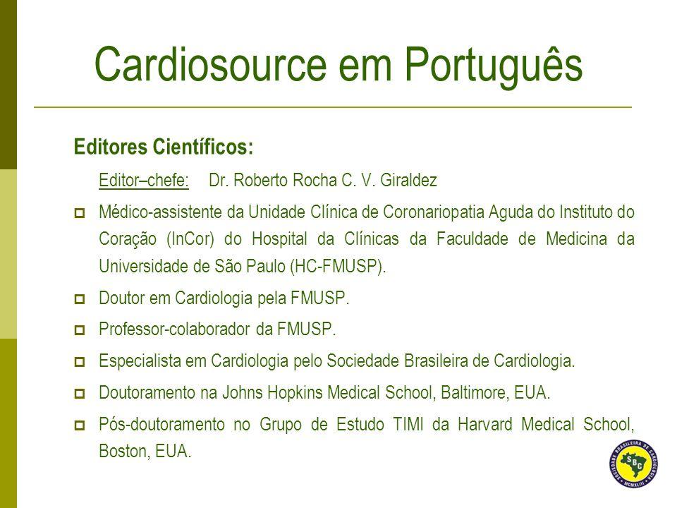Editores Científicos: Editor–chefe: Dr. Roberto Rocha C. V. Giraldez Médico-assistente da Unidade Clínica de Coronariopatia Aguda do Instituto do Cora