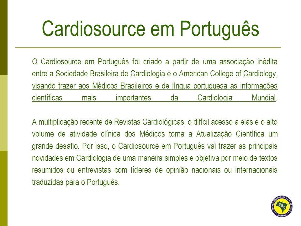 O Cardiosource em Português foi criado a partir de uma associação inédita entre a Sociedade Brasileira de Cardiologia e o American College of Cardiolo