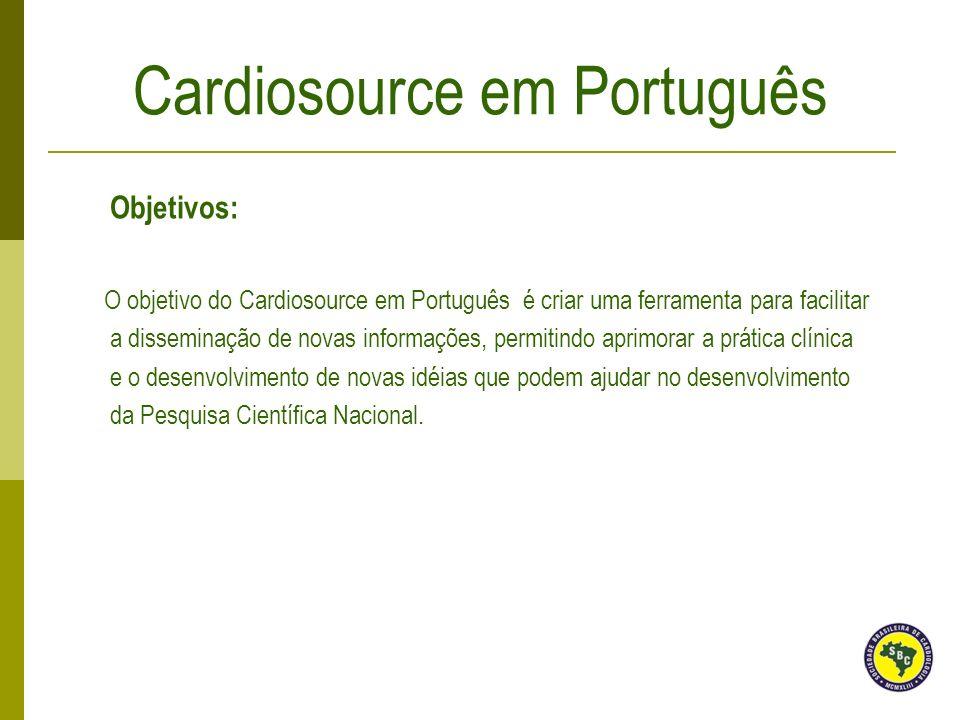 Objetivos: O objetivo do Cardiosource em Português é criar uma ferramenta para facilitar a disseminação de novas informações, permitindo aprimorar a p
