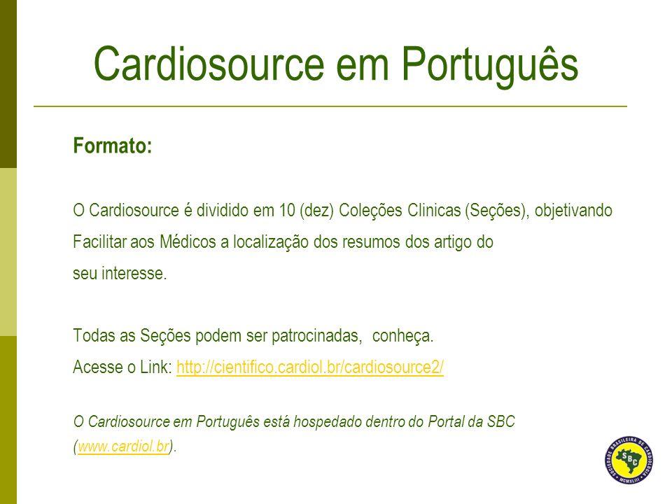 Formato: O Cardiosource é dividido em 10 (dez) Coleções Clinicas (Seções), objetivando Facilitar aos Médicos a localização dos resumos dos artigo do s