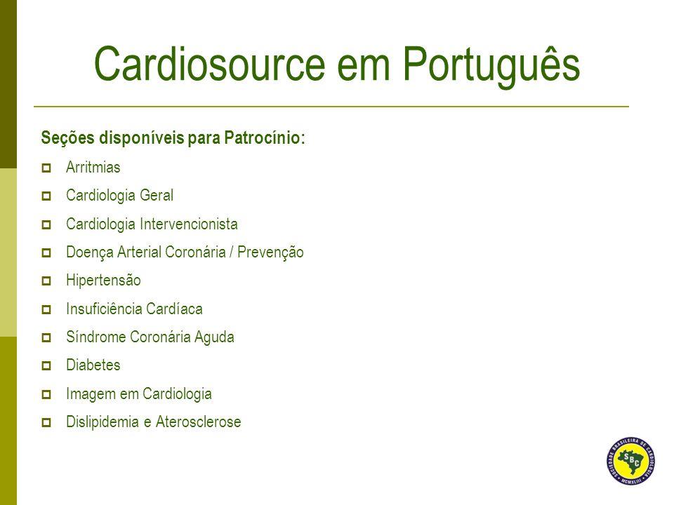 Seções disponíveis para Patrocínio: Arritmias Cardiologia Geral Cardiologia Intervencionista Doença Arterial Coronária / Prevenção Hipertensão Insufic
