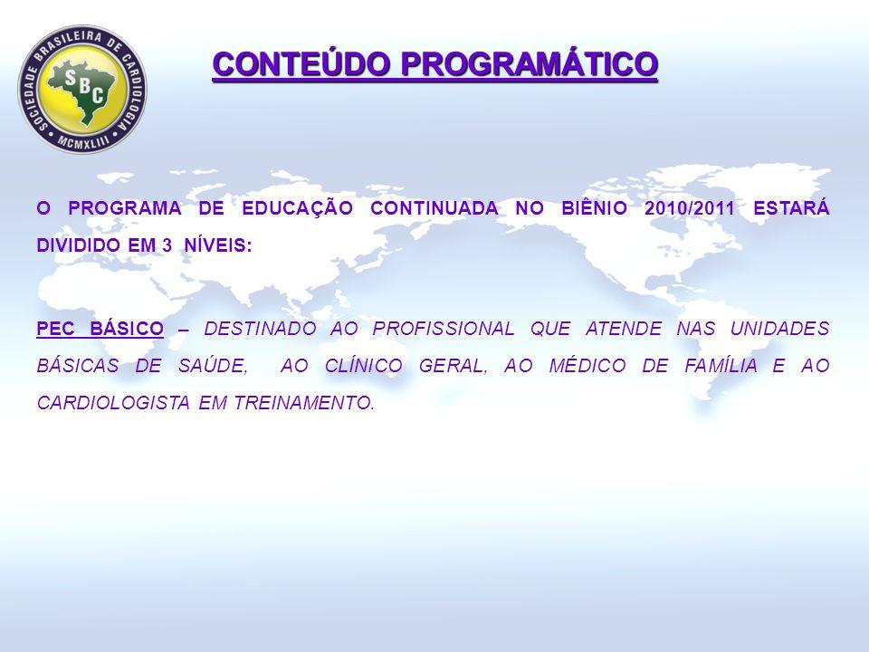 O PROGRAMA DE EDUCAÇÃO CONTINUADA NO BIÊNIO 2010/2011 ESTARÁ DIVIDIDO EM 3 NÍVEIS: PEC BÁSICO – DESTINADO AO PROFISSIONAL QUE ATENDE NAS UNIDADES BÁSICAS DE SAÚDE, AO CLÍNICO GERAL, AO MÉDICO DE FAMÍLIA E AO CARDIOLOGISTA EM TREINAMENTO.