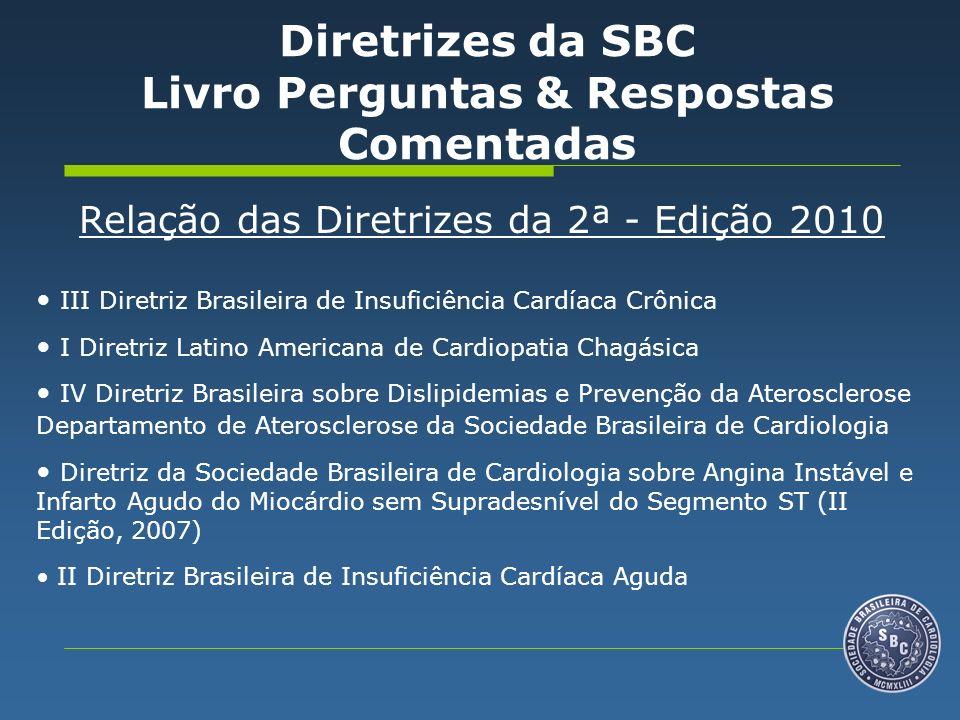 III Diretriz Brasileira de Insuficiência Cardíaca Crônica I Diretriz Latino Americana de Cardiopatia Chagásica IV Diretriz Brasileira sobre Dislipidem