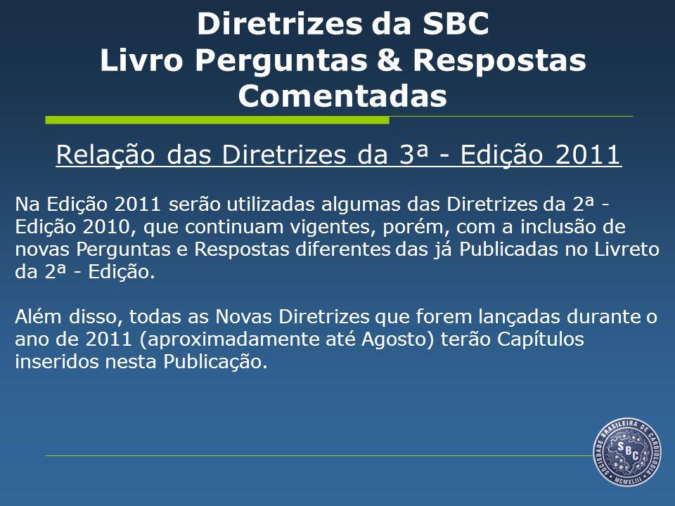 Relação das Diretrizes da 3ª - Edição 2011 Na Edição 2011 serão utilizadas algumas das Diretrizes da 2ª - Edição 2010, que continuam vigentes, porém,
