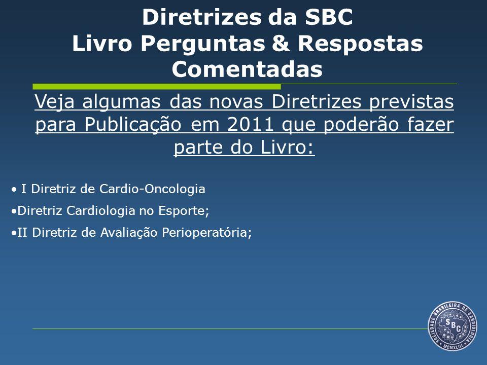 Veja algumas das novas Diretrizes previstas para Publicação em 2011 que poderão fazer parte do Livro: I Diretriz de Cardio-Oncologia Diretriz Cardiologia no Esporte; II Diretriz de Avaliação Perioperatória; Diretrizes da SBC Livro Perguntas & Respostas Comentadas