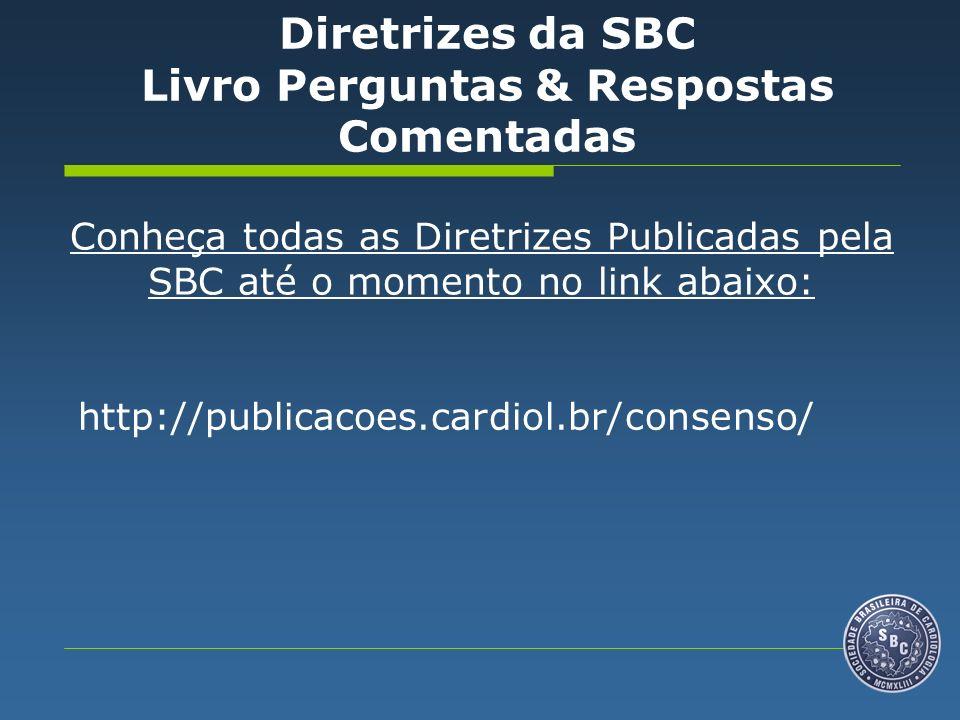 Conheça todas as Diretrizes Publicadas pela SBC até o momento no link abaixo: http://publicacoes.cardiol.br/consenso/ Diretrizes da SBC Livro Perguntas & Respostas Comentadas