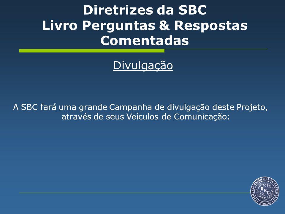 Divulgação A SBC fará uma grande Campanha de divulgação deste Projeto, através de seus Veículos de Comunicação: Diretrizes da SBC Livro Perguntas & Respostas Comentadas