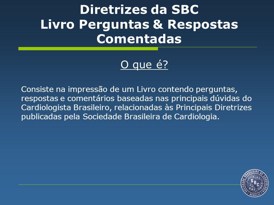 O que é? Consiste na impressão de um Livro contendo perguntas, respostas e comentários baseadas nas principais dúvidas do Cardiologista Brasileiro, re