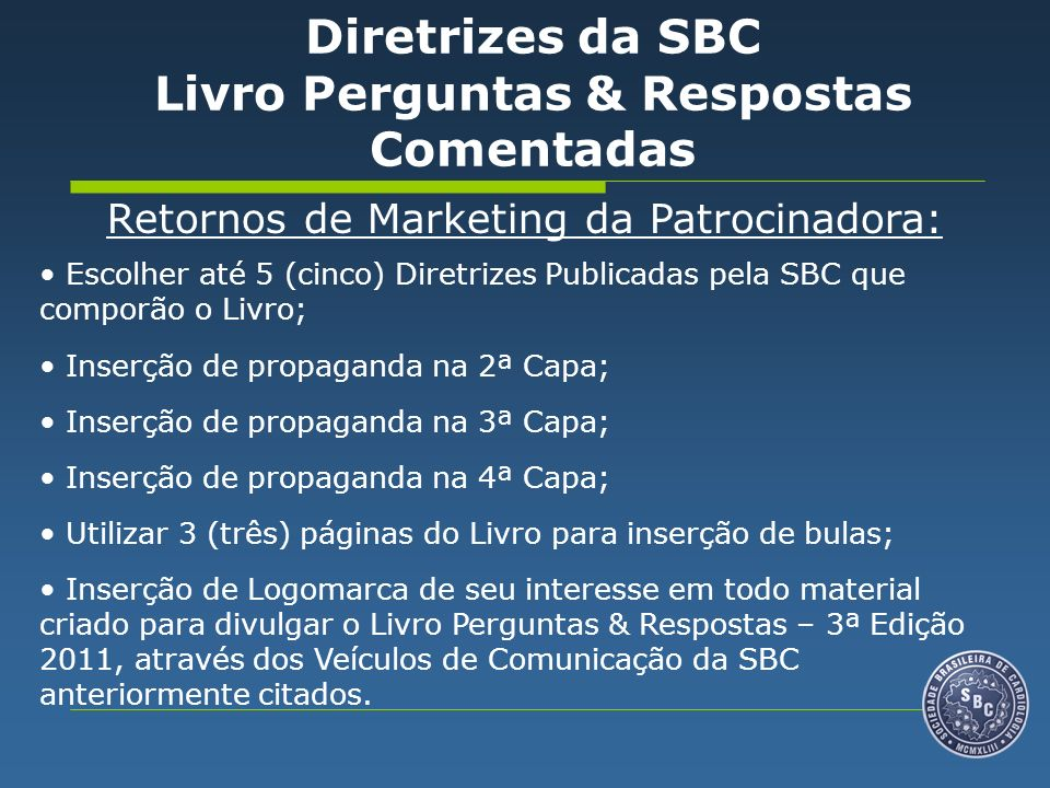 Retornos de Marketing da Patrocinadora: Escolher até 5 (cinco) Diretrizes Publicadas pela SBC que comporão o Livro; Inserção de propaganda na 2ª Capa;