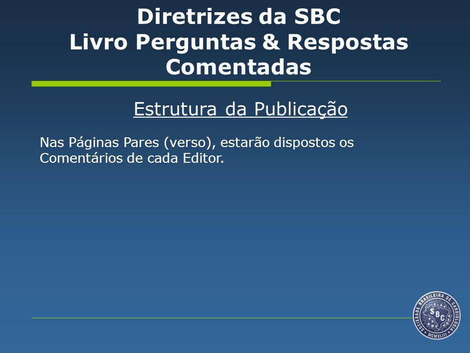 Estrutura da Publicação Nas Páginas Pares (verso), estarão dispostos os Comentários de cada Editor. Diretrizes da SBC Livro Perguntas & Respostas Come