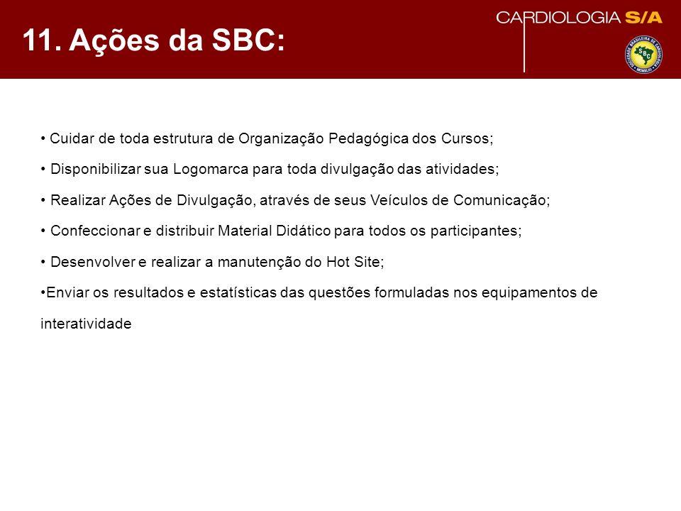 11. Ações da SBC: Cuidar de toda estrutura de Organização Pedagógica dos Cursos; Disponibilizar sua Logomarca para toda divulgação das atividades; Rea