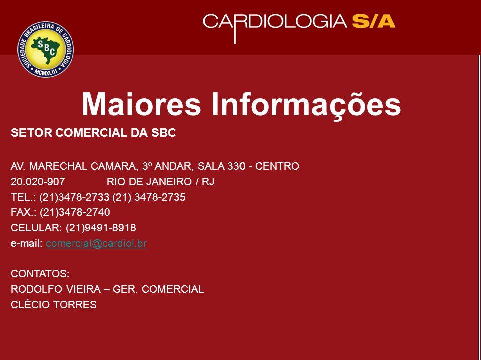 Maiores Informações SETOR COMERCIAL DA SBC AV. MARECHAL CAMARA, 3º ANDAR, SALA 330 - CENTRO 20.020-907 RIO DE JANEIRO / RJ TEL.: (21)3478-2733 (21) 34