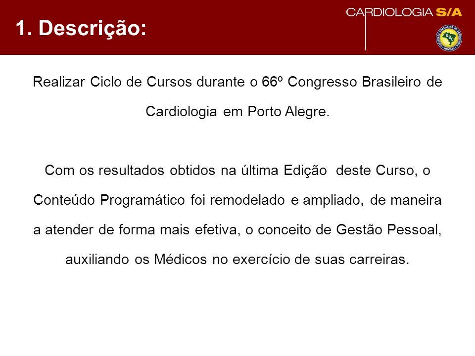 Realizar Ciclo de Cursos durante o 66º Congresso Brasileiro de Cardiologia em Porto Alegre. Com os resultados obtidos na última Edição deste Curso, o