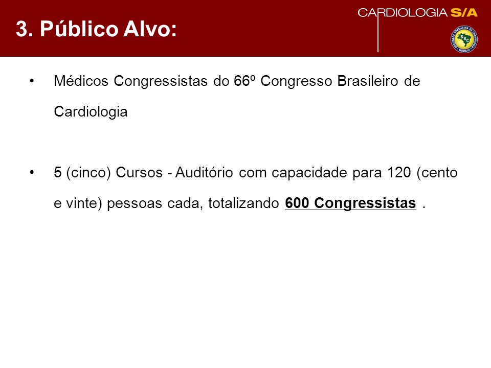 3. Público Alvo: Médicos Congressistas do 66º Congresso Brasileiro de Cardiologia 5 (cinco) Cursos - Auditório com capacidade para 120 (cento e vinte)