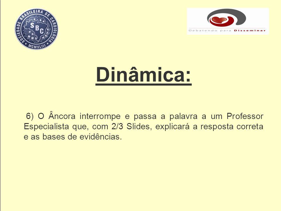Dinâmica: 6) O Âncora interrompe e passa a palavra a um Professor Especialista que, com 2/3 Slides, explicará a resposta correta e as bases de evidênc