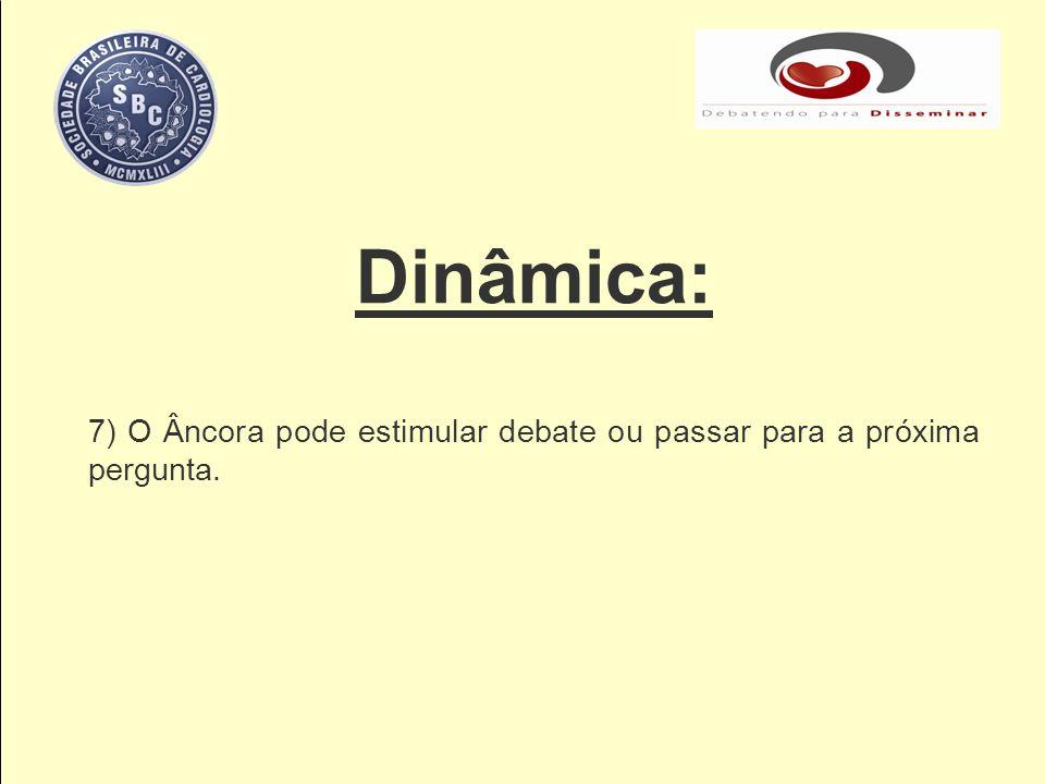 Dinâmica: 7) O Âncora pode estimular debate ou passar para a próxima pergunta.