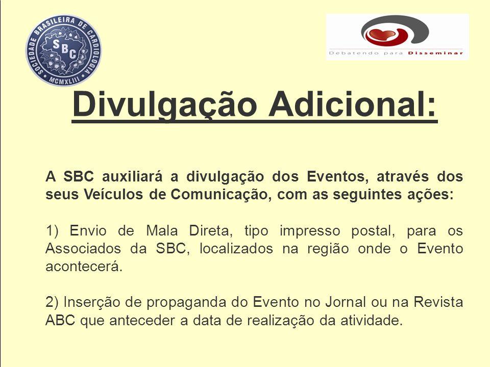 Divulgação Adicional: A SBC auxiliará a divulgação dos Eventos, através dos seus Veículos de Comunicação, com as seguintes ações: 1) Envio de Mala Dir