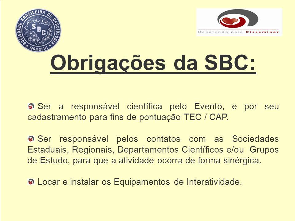 Obrigações da SBC: Ser a responsável científica pelo Evento, e por seu cadastramento para fins de pontuação TEC / CAP. Ser responsável pelos contatos