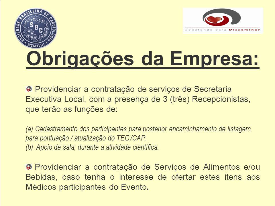 Obrigações da Empresa: Providenciar a contratação de serviços de Secretaria Executiva Local, com a presença de 3 (três) Recepcionistas, que terão as f