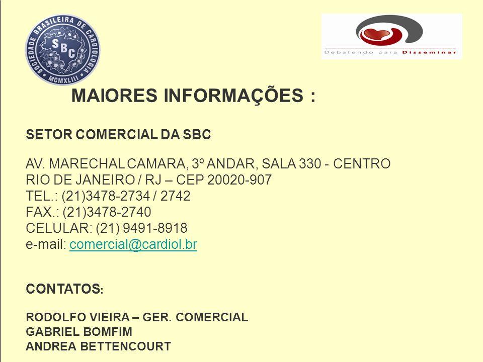 SETOR COMERCIAL DA SBC AV. MARECHAL CAMARA, 3º ANDAR, SALA 330 - CENTRO RIO DE JANEIRO / RJ – CEP 20020-907 TEL.: (21)3478-2734 / 2742 FAX.: (21)3478-