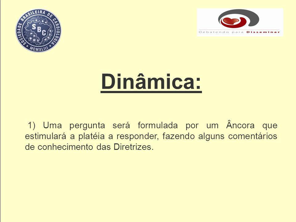Dinâmica: 1) Uma pergunta será formulada por um Âncora que estimulará a platéia a responder, fazendo alguns comentários de conhecimento das Diretrizes