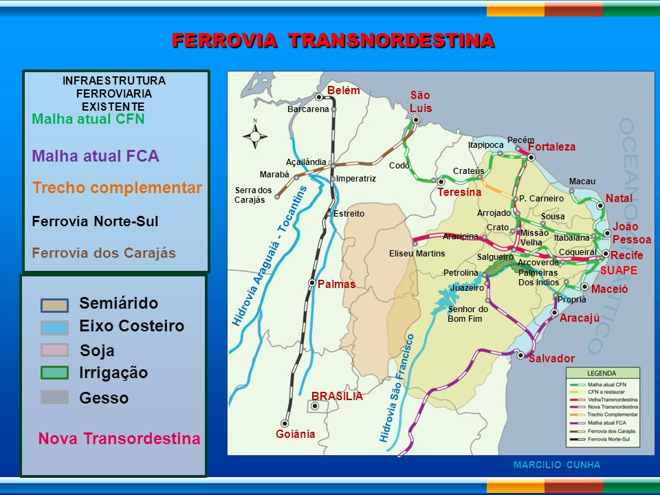 FERROVIA TRANSNORDESTINA INFRAESTRUTURA FERROVIARIA EXISTENTE Malha atual CFN Malha atual FCA Trecho complementar Ferrovia Norte-Sul Ferrovia dos Cara