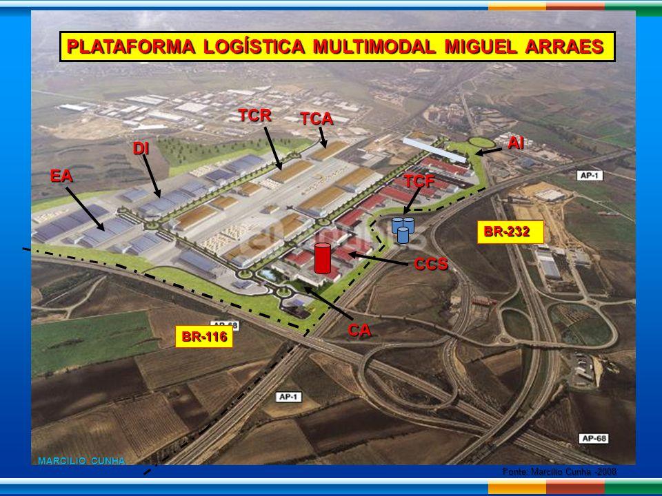 PLATAFORMA LOGÍSTICA MULTIMODAL MIGUEL ARRAES EA DI TCR TCA BR-116 BR-232 AI TCF CCS CA MARCILIO CUNHA Fonte: Marcilio Cunha -2008