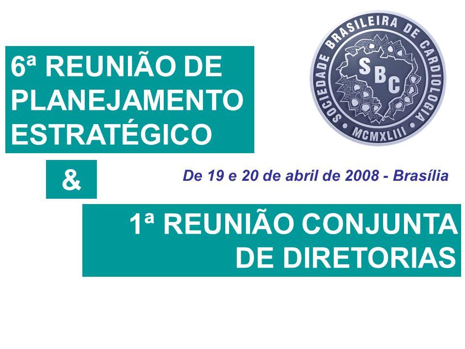 De 19 e 20 de abril de 2008 - Brasília 6ª REUNIÃO DE PLANEJAMENTO ESTRATÉGICO 1ª REUNIÃO CONJUNTA DE DIRETORIAS &
