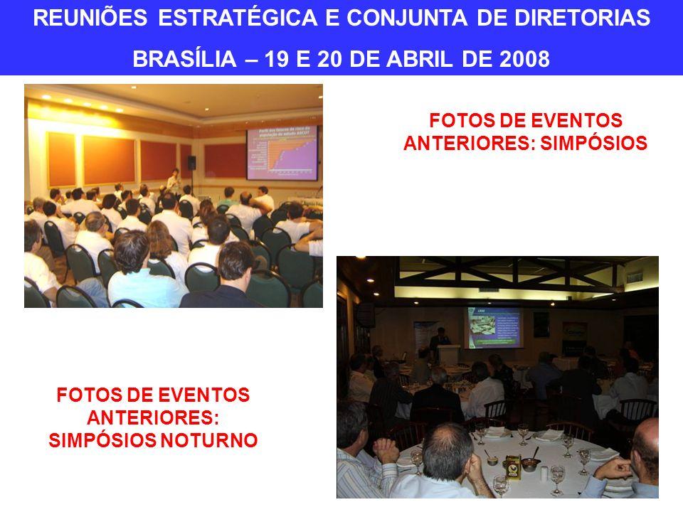 FOTOS DE EVENTOS ANTERIORES: SIMPÓSIOS FOTOS DE EVENTOS ANTERIORES: SIMPÓSIOS NOTURNO REUNIÕES ESTRATÉGICA E CONJUNTA DE DIRETORIAS BRASÍLIA – 19 E 20 DE ABRIL DE 2008