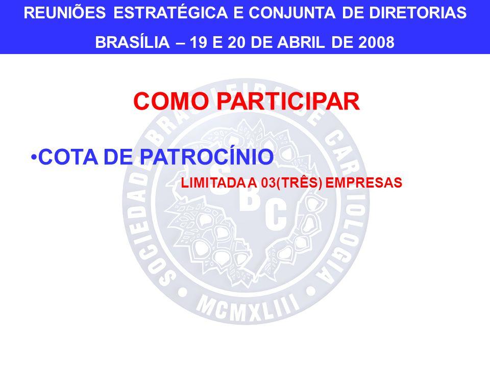 COMO PARTICIPAR COTA DE PATROCÍNIO LIMITADA A 03(TRÊS) EMPRESAS REUNIÕES ESTRATÉGICA E CONJUNTA DE DIRETORIAS BRASÍLIA – 19 E 20 DE ABRIL DE 2008