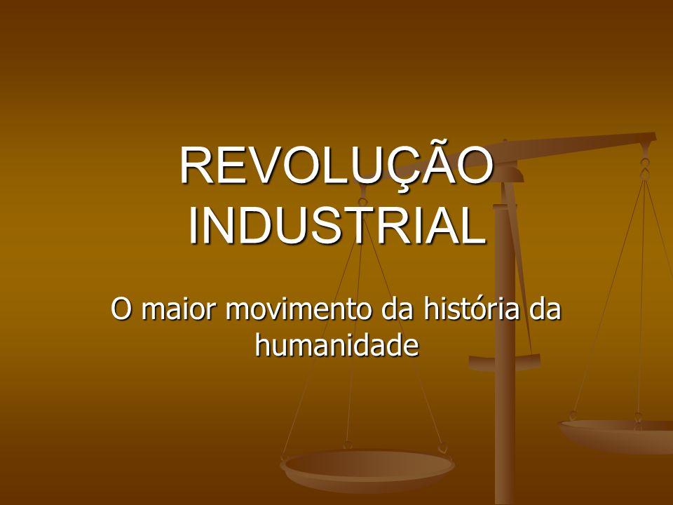 REVOLUÇÃO INDUSTRIAL O maior movimento da história da humanidade