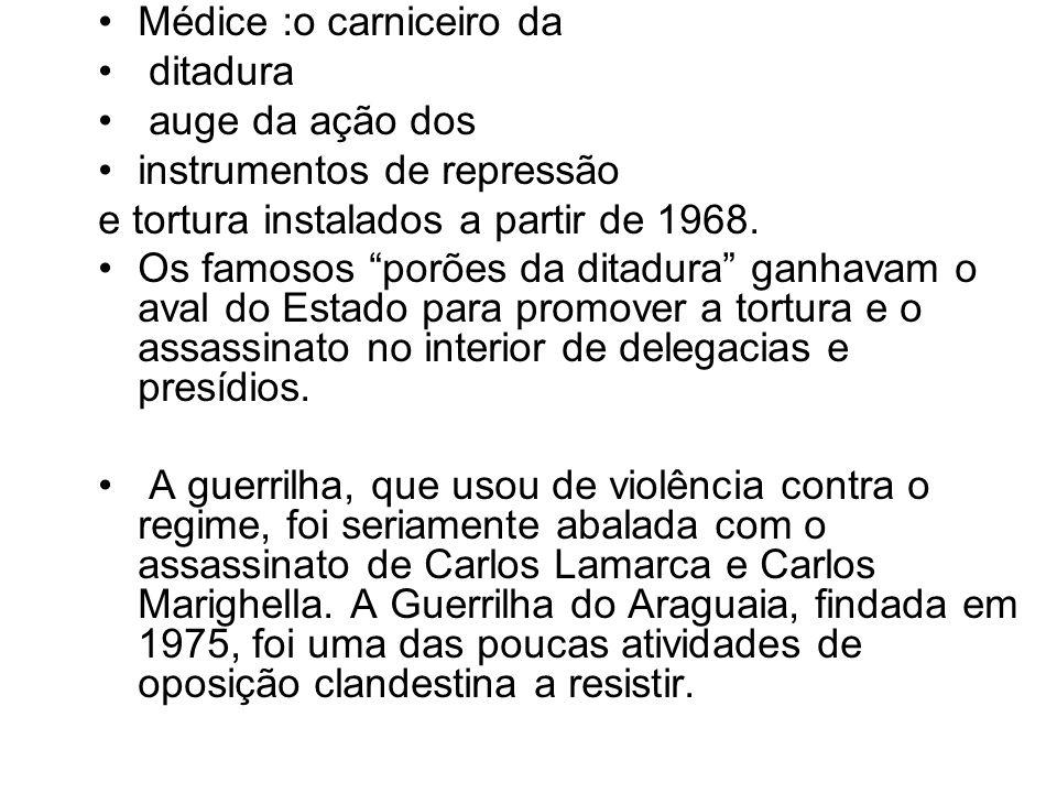 Médice :o carniceiro da ditadura auge da ação dos instrumentos de repressão e tortura instalados a partir de 1968. Os famosos porões da ditadura ganha