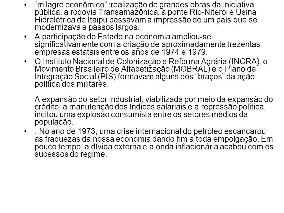 milagre econômico :realização de grandes obras da iniciativa pública. a rodovia Transamazônica, a ponte Rio-Niterói e Usina Hidrelétrica de Itaipu pas