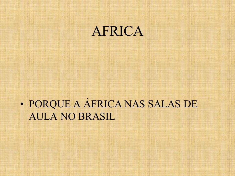 AFRICA PORQUE A ÁFRICA NAS SALAS DE AULA NO BRASIL