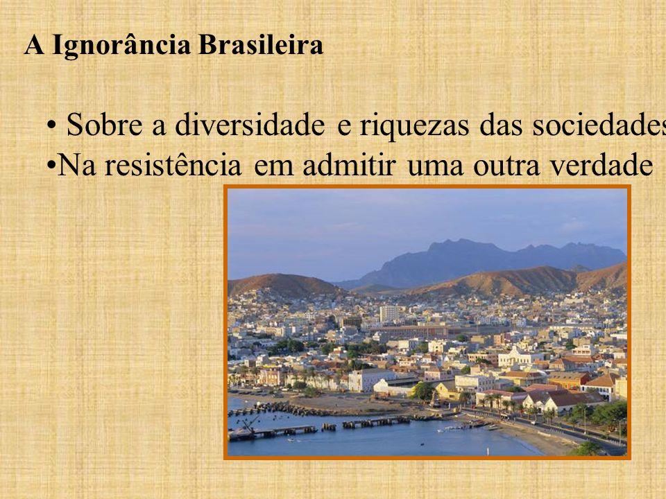 A Ignorância Brasileira Sobre a diversidade e riquezas das sociedades Na resistência em admitir uma outra verdade