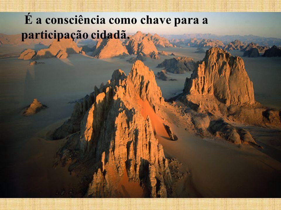 É a consciência como chave para a participação cidadã.