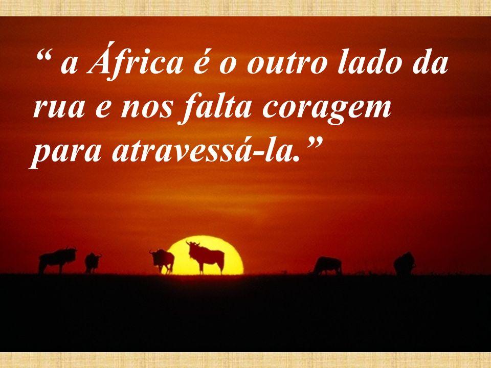 a África é o outro lado da rua e nos falta coragem para atravessá-la.