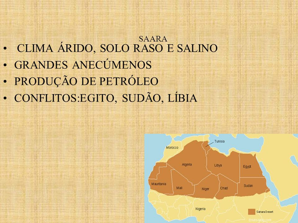 SAARA CLIMA ÁRIDO, SOLO RASO E SALINO GRANDES ANECÚMENOS PRODUÇÃO DE PETRÓLEO CONFLITOS:EGITO, SUDÃO, LÍBIA