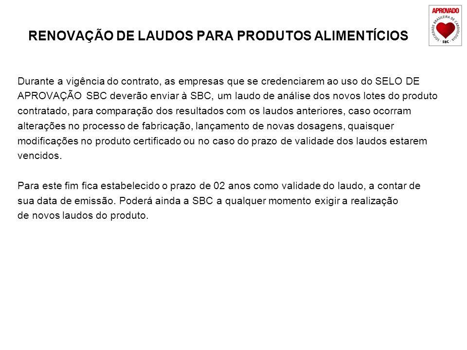 RENOVAÇÃO DE LAUDOS PARA PRODUTOS ALIMENTÍCIOS Durante a vigência do contrato, as empresas que se credenciarem ao uso do SELO DE APROVAÇÃO SBC deverão