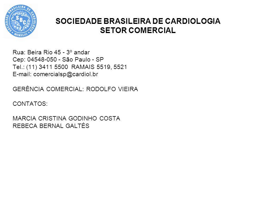SOCIEDADE BRASILEIRA DE CARDIOLOGIA SETOR COMERCIAL Rua: Beira Rio 45 - 3º andar Cep: 04548-050 - São Paulo - SP Tel.: (11) 3411 5500 RAMAIS 5519, 552