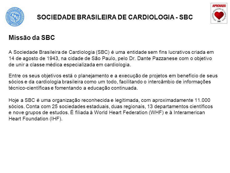 SOCIEDADE BRASILEIRA DE CARDIOLOGIA - SBC Missão da SBC A Sociedade Brasileira de Cardiologia (SBC) é uma entidade sem fins lucrativos criada em 14 de