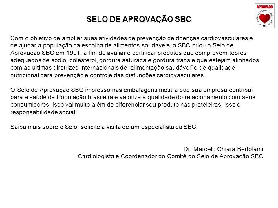 SELO DE APROVAÇÃO SBC Com o objetivo de ampliar suas atividades de prevenção de doenças cardiovasculares e de ajudar a população na escolha de aliment