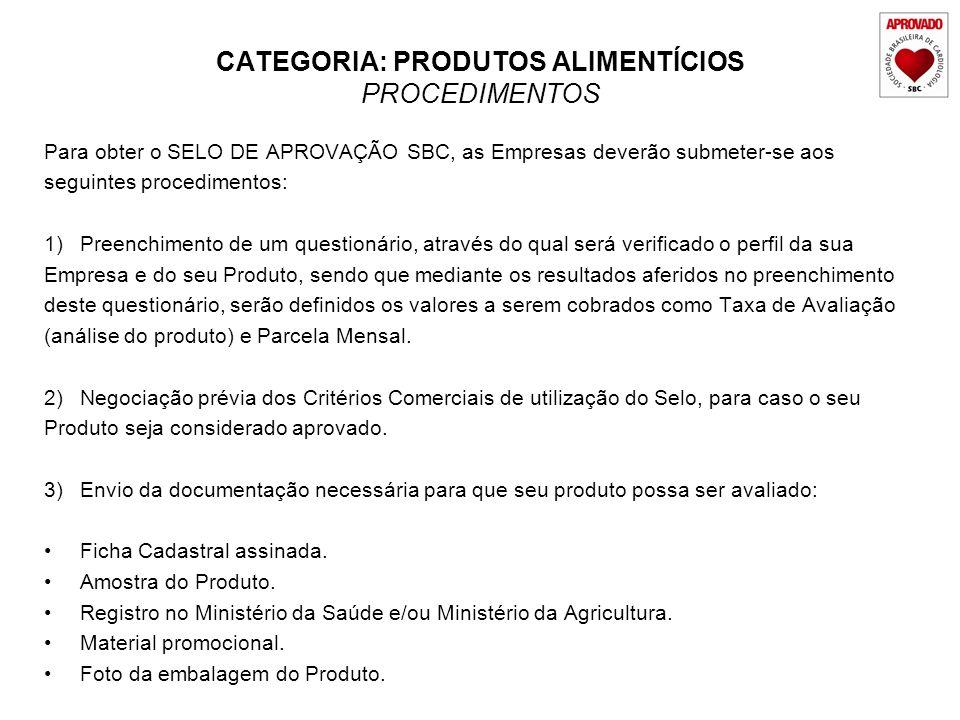 CATEGORIA: PRODUTOS ALIMENTÍCIOS PROCEDIMENTOS Para obter o SELO DE APROVAÇÃO SBC, as Empresas deverão submeter-se aos seguintes procedimentos: 1)Pree