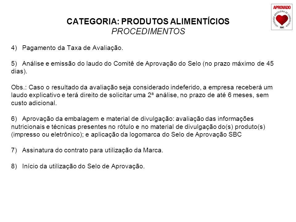 CATEGORIA: PRODUTOS ALIMENTÍCIOS PROCEDIMENTOS 4)Pagamento da Taxa de Avaliação. 5)Análise e emissão do laudo do Comitê de Aprovação do Selo (no prazo