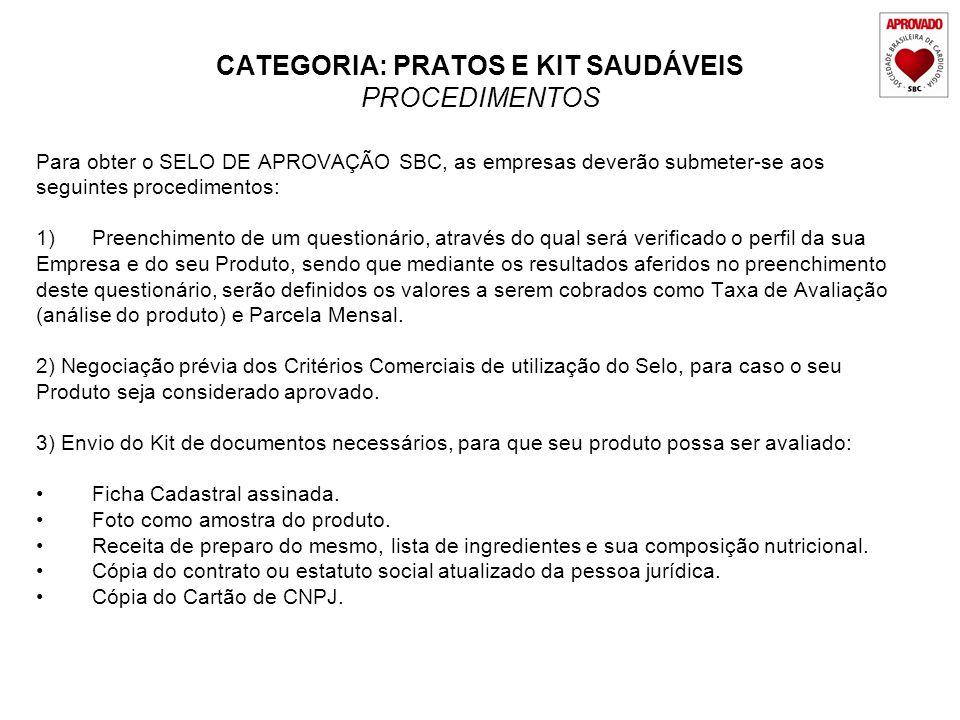 CATEGORIA: PRATOS E KIT SAUDÁVEIS PROCEDIMENTOS Para obter o SELO DE APROVAÇÃO SBC, as empresas deverão submeter-se aos seguintes procedimentos: 1)Pre
